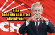 PİRO ÖRGÜTÜN ADALETİNE GÜVENİYOR !..