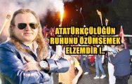 ATATÜRKÇÜLÜĞÜN RUHUNU ÖZÜMSEMEK ELZEMDİR !..