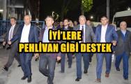 İYİ'LERE PEHLİVAN GİBİ DESTEK !..