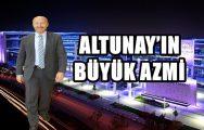 ALTUNAY'IN BÜYÜK AZMİ !..