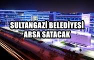 SULTANGAZİ BELEDİYESİ'NDEN SATILIK ARSA !..
