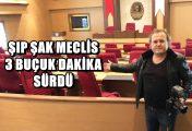 ŞIP ŞAK MECLİS 3 BUÇUK DAKİKA SÜRDÜ !..