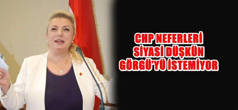 CHP NEFERLERİ SİYASİ DÜŞKÜN GÖRGÜ'YÜ İSTEMİYOR