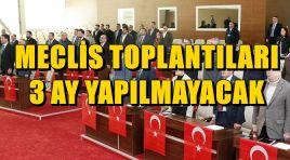 MECLİS TOPLANTILARI 3 AY YAPILMAYACAK
