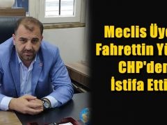 O MECLİS ÜYESİ CHP'DEN İSTİFA ETTİ!
