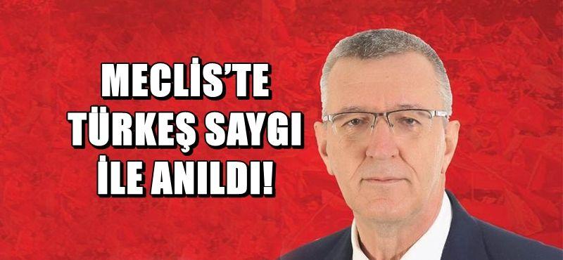 MECLİS'TE TÜRKEŞ SAYGI İLE ANILDI!