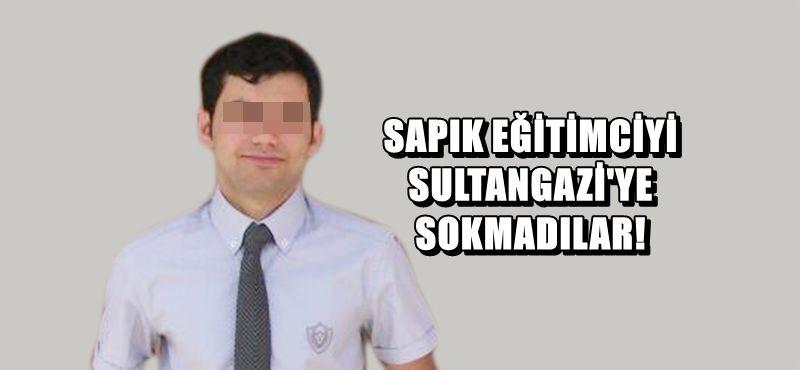 SAPIK EĞİTİMCİYİ SULTANGAZİ'YE SOKMADILAR!